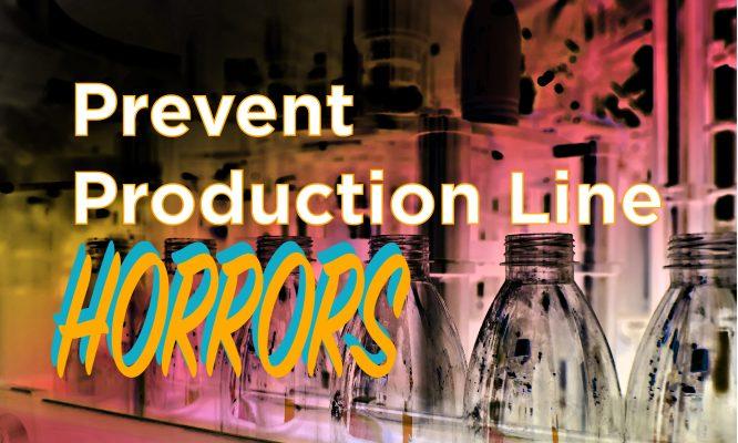 Prevent Production Line Horrors